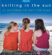 More Knitting in the Sun: 32 Patterns to Knit for Kids - April 2011 - Kristi Porter - Wiley