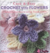Cute and Easy Crochet with Flowers: 35 beautiful projects using floral motifs - 2013 - Nicki Trench - CICO Books