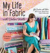 My Life in Fabric - 2014 - Valori Wells - CT Publishing