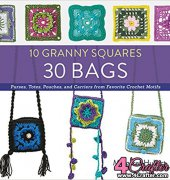 10 Granny Squares 30 Bags: Purses, totes, pouches, and carriers from favorite crochet motifs - Feb 2016 - Margaret Hubert - Creative Publishing int'l