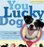You Lucky Dog: More Than 30 Craft Projects to Unleash Your Pup's Personality - 2009 - Valerie Van Arsdale Shrader - Lark Books