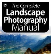 The Complete Landscape Photography Manual - July 2020 - Black Dog Media Limited