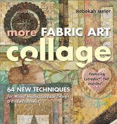More Fabric Art Collage - 2012 - Rebekah Meier - CT Publishing